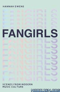 Fangirls: Scenes From Modern Music Culture by Hannah Ewens