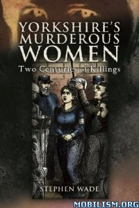 Download Yorkshire's Murderous Women by Stephen Wade (.ePUB)