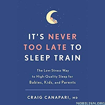 It's Never Too Late to Sleep Train by Craig Canapari