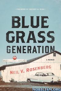 Bluegrass Generation : A Memoir by Neil V. Rosenberg