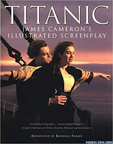 Titanic: Illustrated Screenplay by James Cameron