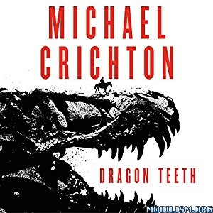Download ebook Dragon Teeth by Michael Crichton (.M4B)