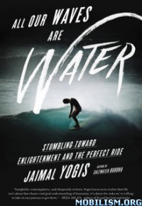 Download ebook All Our Waves Are Water by Jaimal Yogis (.ePUB)