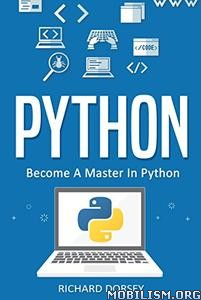 Download ebook Python: Become A Master In Python by Richard Dorsey (.ePUB)