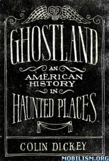 Download ebook Ghostland by Colin Dickey (.ePUB)