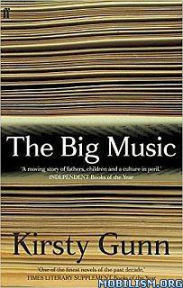 Download ebook The Big Music by Kirsty Gunn (.ePUB)
