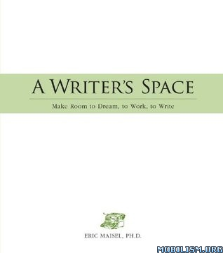 A Writer's Space: Make Room to Dream, to Work by Eric Maisel