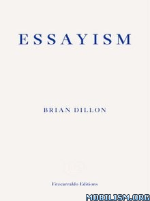 Download ebook Essayism by Brian Dillon (.ePUB)