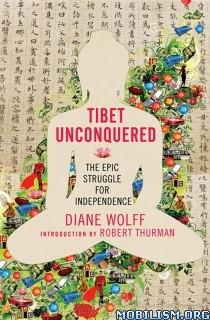 Download ebook Tibet Unconquered by Diane Wolff (.ePUB)