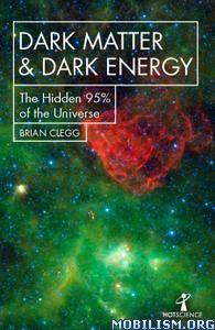 Dark Matter and Dark Energy by Brian Clegg