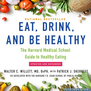 Eat, Drink, and Be Healthy by Walter C. Willett +