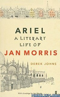 Download ebook Ariel: A Literary Life of Jan Morris by Derek Johns (.ePUB)
