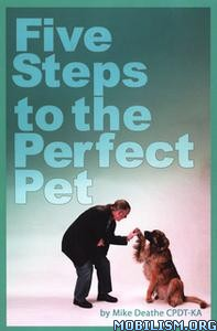 Five Steps To The Perfect Pet by Mike Deathe