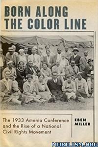 Download ebook Born along the Color Line by Eben Miller (.ePUB)