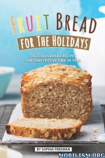 Fruit Bread for The Holidays by Sophia Freeman  +