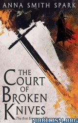 Download ebook The Court of Broken Knives by Anna Smith Spark (.ePUB)