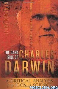 The Dark Side of Charles Darwin by Jerry Bergman