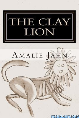 Download ebook The Clay Lion by Amalie Jahn (.ePUB)