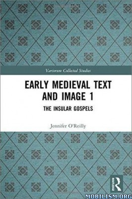 Early Medieval Text and Image Vol 1 by Jennifer O'Reilly