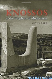 Download Knossos & the Prophets of Modernism by Cathy Gere (.ePUB)