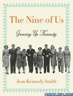 Download ebook Nine of Us: Growing Up Kennedy by Jean Kennedy Smith (.ePUB)