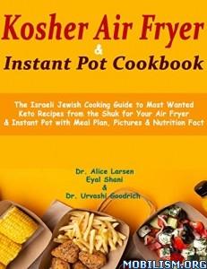 Kosher Air Fryer & Instant Pot Cookbook by Alice Larsen