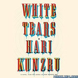 Download ebook White Tears by Hari Kunzru (.MP3)