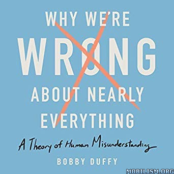 Why We're Wrong About Nearly Everything by Bobby Duffy