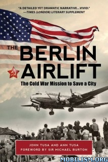 The Berlin Airlift: Cold War Mission by John Tusa & Ann Tusa