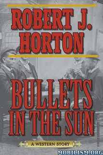Download Bullets in the Sun by Robert J. Horton (.ePUB)
