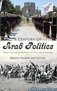 A Century of Arab Politics by Bruce Maddy-Weitzman (