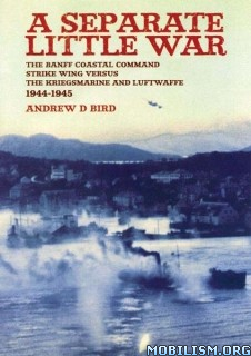 A Separate Little War: The Banff Strike Wing by Andrew D. Bird