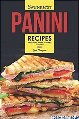 Swankiest Panini Recipes by April Blomgren