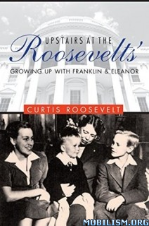 Download ebook Upstairs at the Roosevelts' by Curtis Roosevelt (.ePUB)