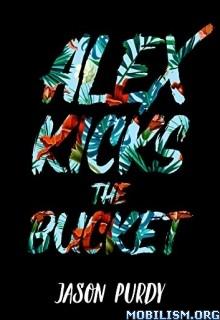 Download ebook Alex Kicks The Bucket by Jason Purdy (.ePUB)