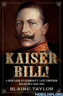 Download ebook Kaiser Bill: New Look at Wilhelm II by Blaine Taylor (.ePUB)