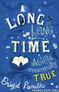 Download ebook Long Long Time Ago Essentially True by Brigid Pasulka (.MP3)
