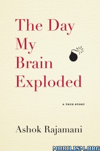 Download ebook The Day My Brain Exploded by Ashok Rajamani (.ePUB)