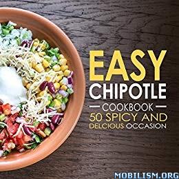 Easy Chipotle Cookbook by BookSumo Press