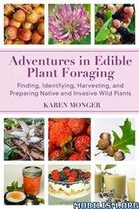 Download ebook Adventures in Edible Plant Foraging by Karen Monger (.ePUB)