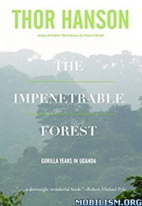 Download ebook The Impenetrable Forest by Thor Hanson (.ePUB)(.AZW3)