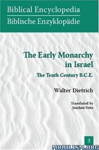 The Early Monarchy in Israel by Walter Dietrich