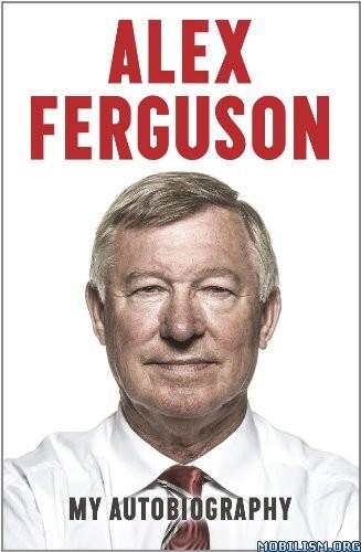 Download ebook Alex Ferguson: My Autobiography by Sir Alex Ferguson (.ePUB)