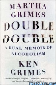 Double Double: A Dual Memoir of Alcoholism by Martha Grimes