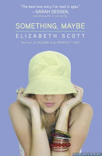 Download ebook Something, Maybe by Elizabeth Scott & Lisa Fyfe (.ePUB)