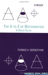 Download ebook The A to Z of Mathematics by Thomas H. Sidebotham (.PDF)