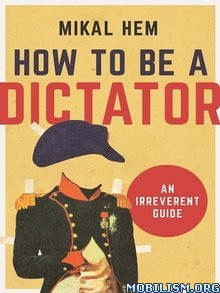 How to Be a Dictator: An Irreverent Guide by Mikal Hem  +