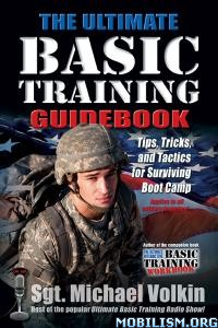 The Ultimate Basic Training Guidebook by Michael Volkin