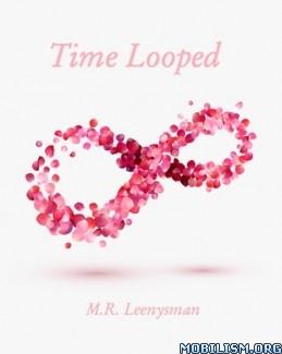 Download ebook Time Looped by M.R. Leenysman (.ePUB) (.MOBI)
