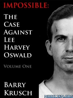 Impossible: The Case Against Lee Harvey Oswald by Barry Krusch
